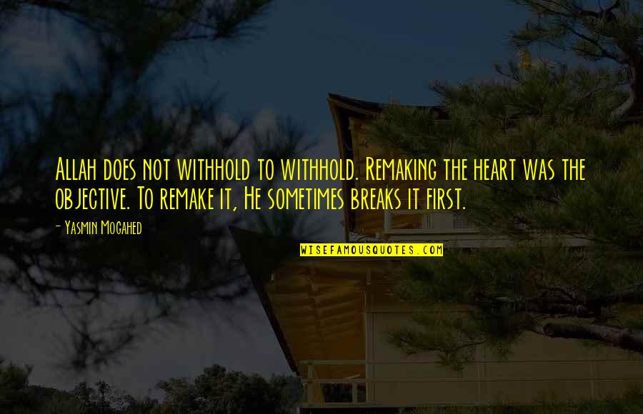 Allah In My Heart Quotes By Yasmin Mogahed: Allah does not withhold to withhold. Remaking the