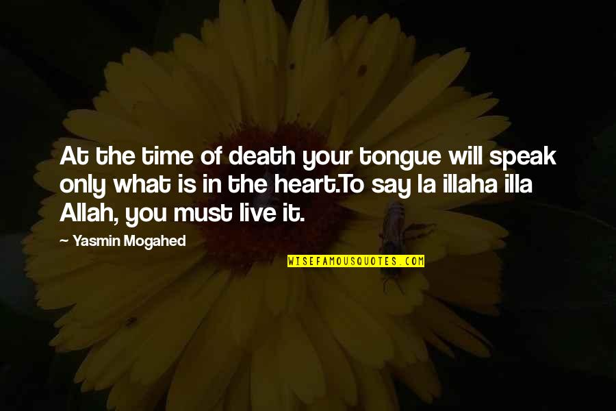 Allah In My Heart Quotes By Yasmin Mogahed: At the time of death your tongue will