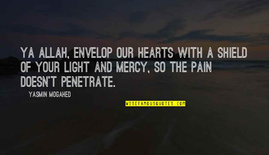 Allah In My Heart Quotes By Yasmin Mogahed: Ya Allah, envelop our hearts with a shield