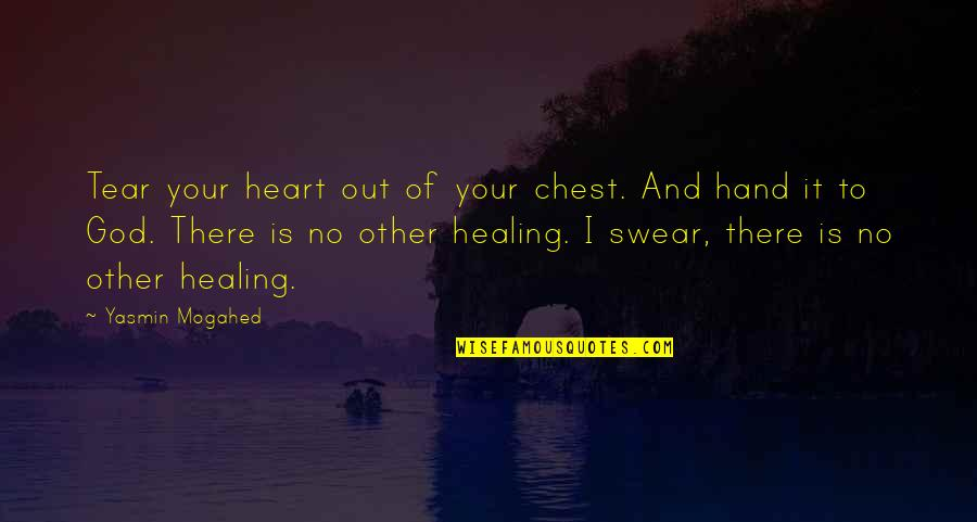 Allah In My Heart Quotes By Yasmin Mogahed: Tear your heart out of your chest. And
