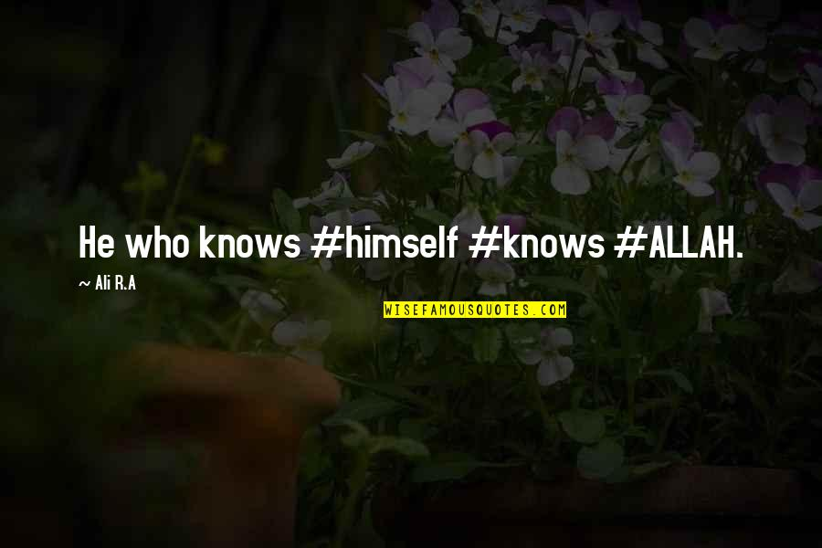 Allah Knows All Quotes By Ali R.A: He who knows #himself #knows #ALLAH.