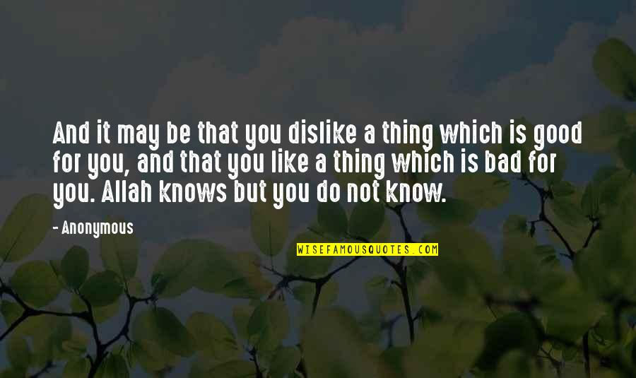 Allah Knows All Quotes By Anonymous: And it may be that you dislike a