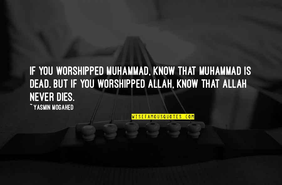 Allah Knows All Quotes By Yasmin Mogahed: If you worshipped Muhammad, know that Muhammad is