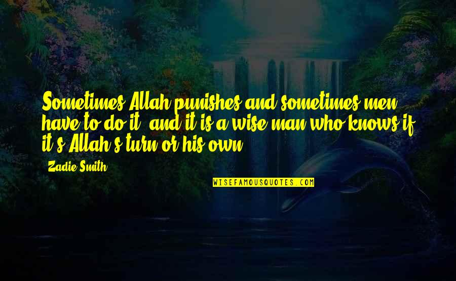 Allah Knows All Quotes By Zadie Smith: Sometimes Allah punishes and sometimes men have to