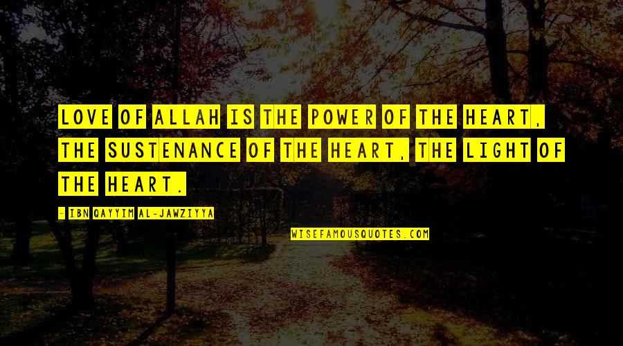 Allah's Power Quotes By Ibn Qayyim Al-Jawziyya: Love of Allah is the power of the