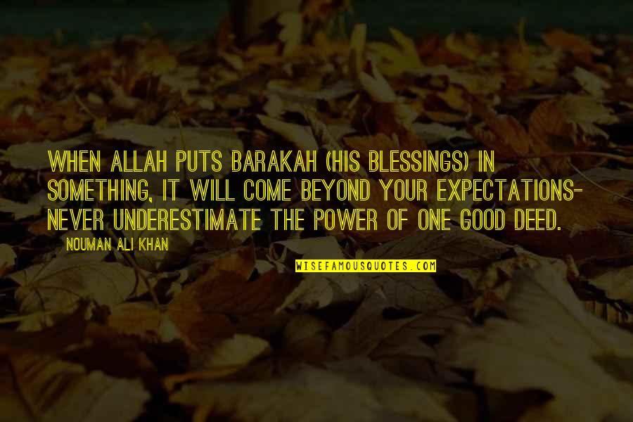 Allah's Power Quotes By Nouman Ali Khan: When Allah puts barakah (His blessings) in something,