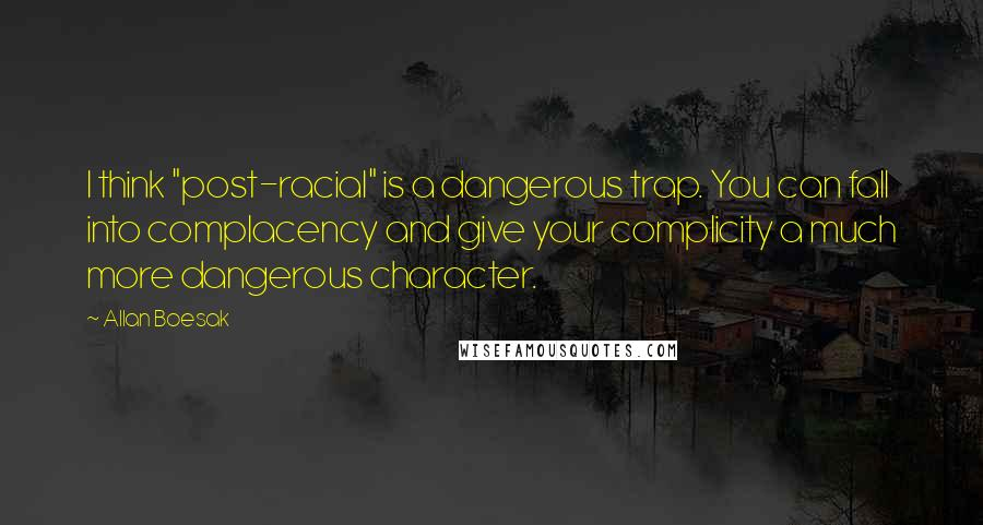 """Allan Boesak quotes: I think """"post-racial"""" is a dangerous trap. You can fall into complacency and give your complicity a much more dangerous character."""