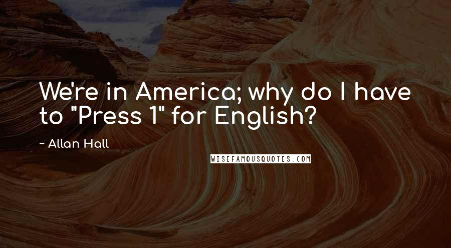 "Allan Hall quotes: We're in America; why do I have to ""Press 1"" for English?"
