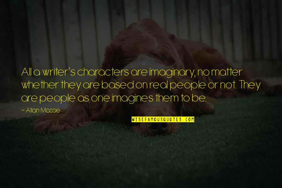 Allan Massie Quotes By Allan Massie: All a writer's characters are imaginary, no matter