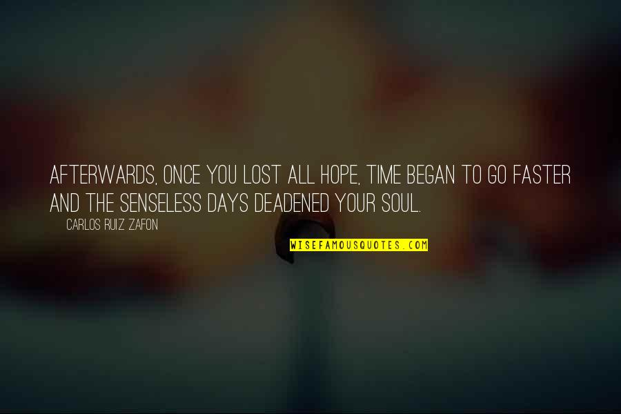 Allan Massie Quotes By Carlos Ruiz Zafon: Afterwards, once you lost all hope, time began