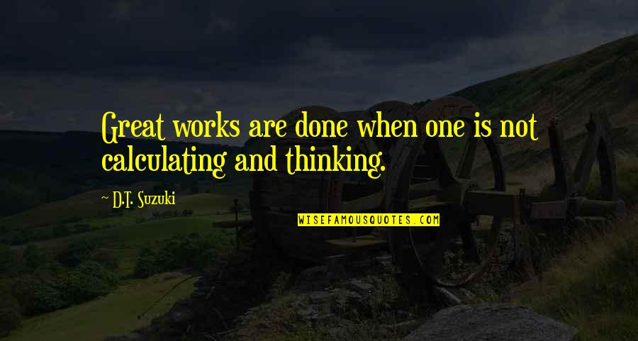 Allan Massie Quotes By D.T. Suzuki: Great works are done when one is not