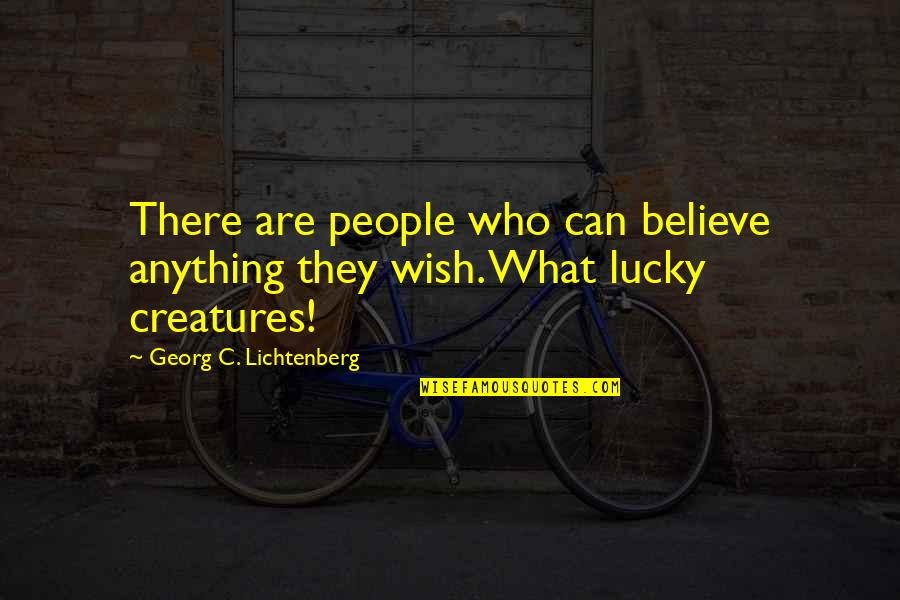 Allan Massie Quotes By Georg C. Lichtenberg: There are people who can believe anything they
