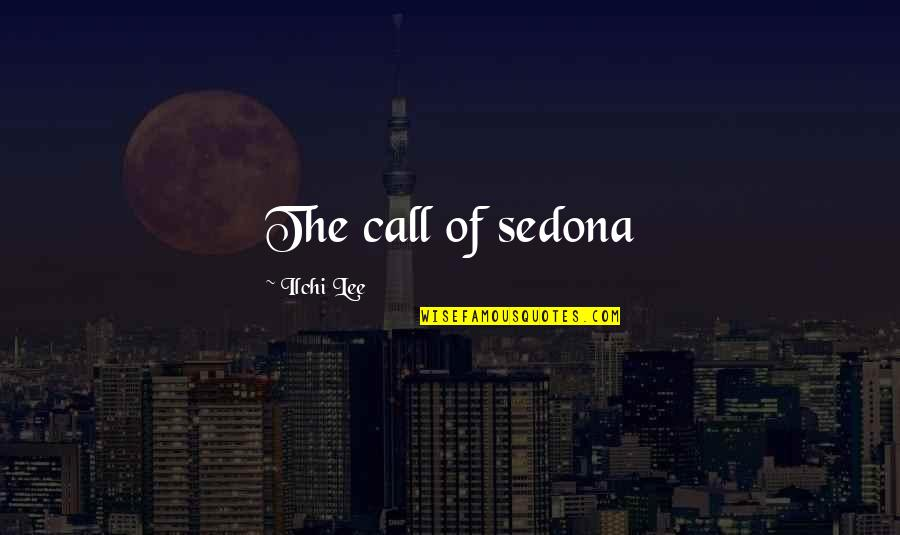 Allan Massie Quotes By Ilchi Lee: The call of sedona