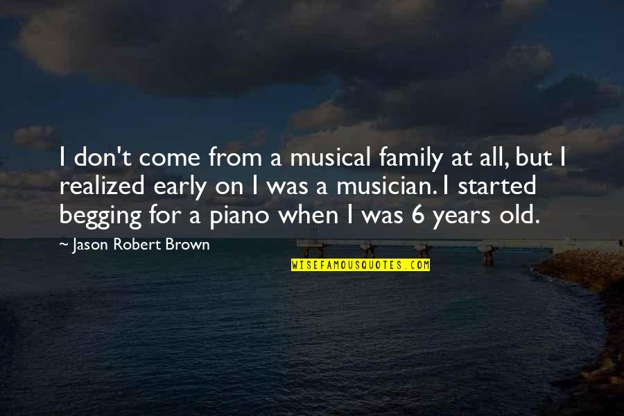 Allan Massie Quotes By Jason Robert Brown: I don't come from a musical family at