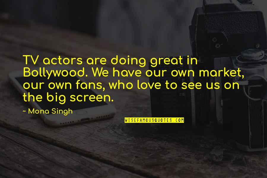 Allan Massie Quotes By Mona Singh: TV actors are doing great in Bollywood. We