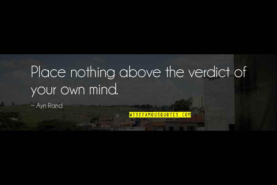 Alleble Quotes By Ayn Rand: Place nothing above the verdict of your own