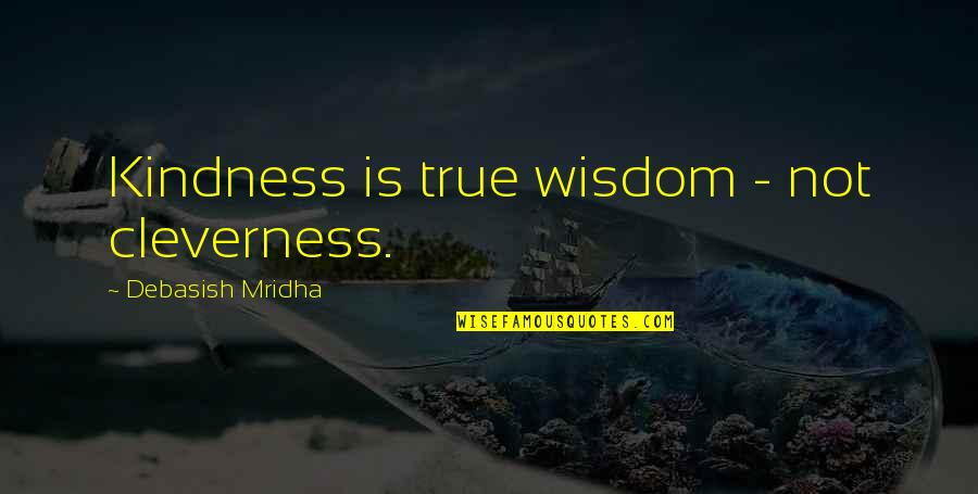 Alleble Quotes By Debasish Mridha: Kindness is true wisdom - not cleverness.