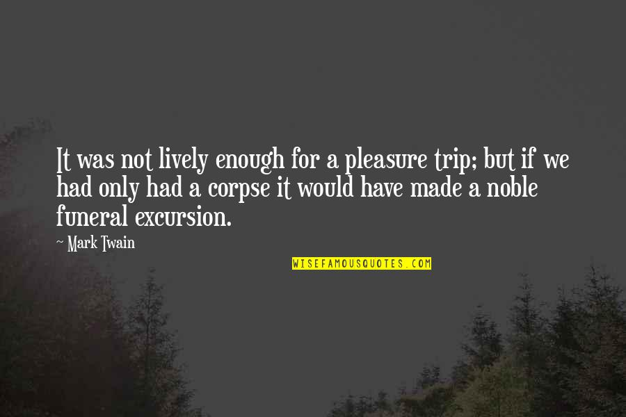 Alleble Quotes By Mark Twain: It was not lively enough for a pleasure