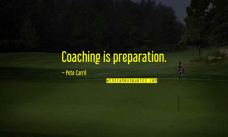 Alleble Quotes By Pete Carril: Coaching is preparation.