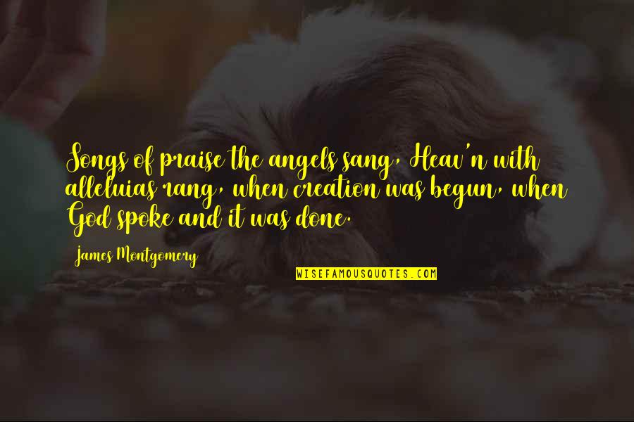 Alleluias Quotes By James Montgomery: Songs of praise the angels sang, Heav'n with