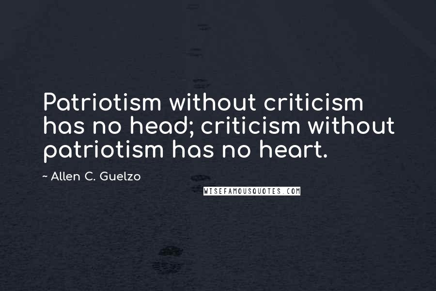 Allen C. Guelzo quotes: Patriotism without criticism has no head; criticism without patriotism has no heart.