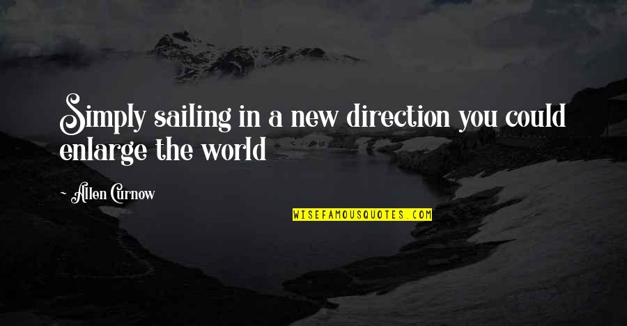Allen Curnow Quotes By Allen Curnow: Simply sailing in a new direction you could