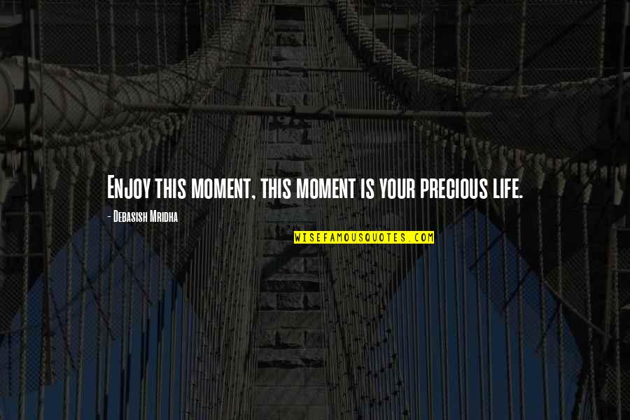 Allen Curnow Quotes By Debasish Mridha: Enjoy this moment, this moment is your precious