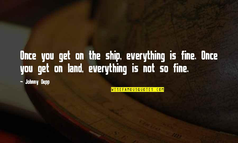 Allen Curnow Quotes By Johnny Depp: Once you get on the ship, everything is