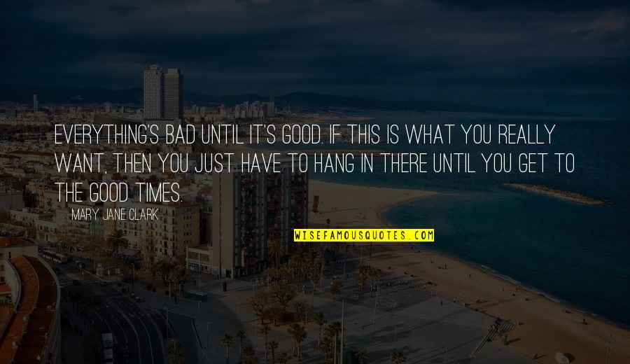 Allen Curnow Quotes By Mary Jane Clark: Everything's bad until it's good. If this is