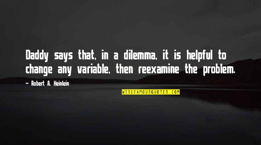 Allen Curnow Quotes By Robert A. Heinlein: Daddy says that, in a dilemma, it is