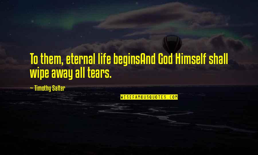 Allen Curnow Quotes By Timothy Salter: To them, eternal life beginsAnd God Himself shall