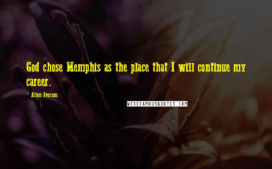 Allen Iverson quotes: God chose Memphis as the place that I will continue my career.