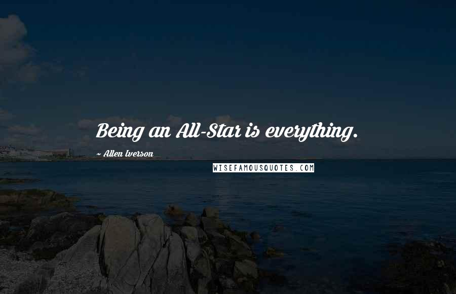 Allen Iverson quotes: Being an All-Star is everything.