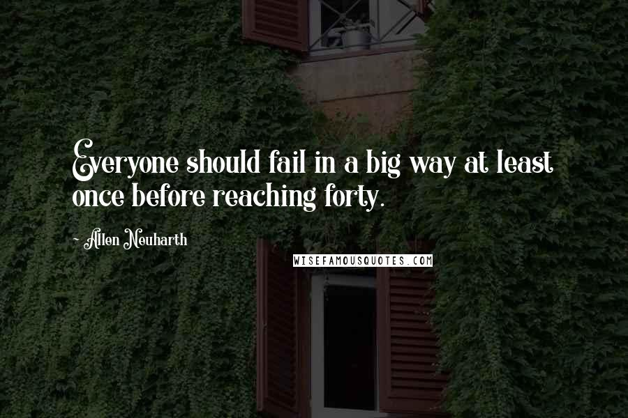 Allen Neuharth quotes: Everyone should fail in a big way at least once before reaching forty.