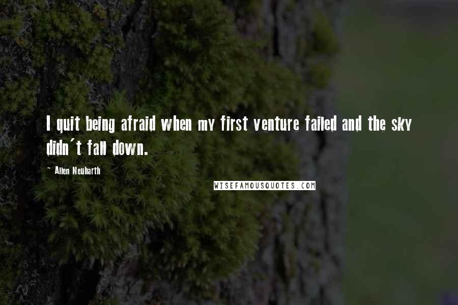 Allen Neuharth quotes: I quit being afraid when my first venture failed and the sky didn't fall down.