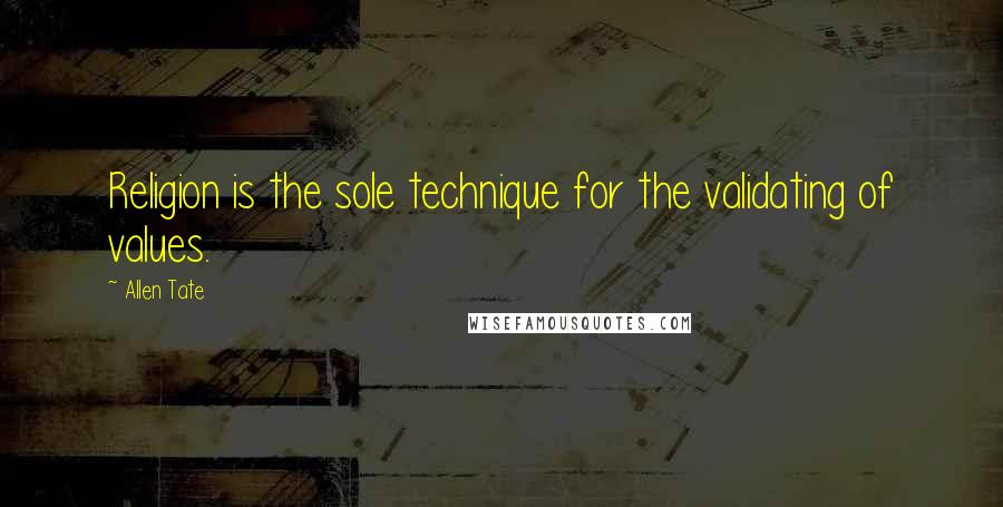 Allen Tate quotes: Religion is the sole technique for the validating of values.