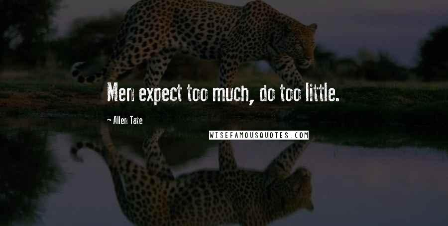Allen Tate quotes: Men expect too much, do too little.