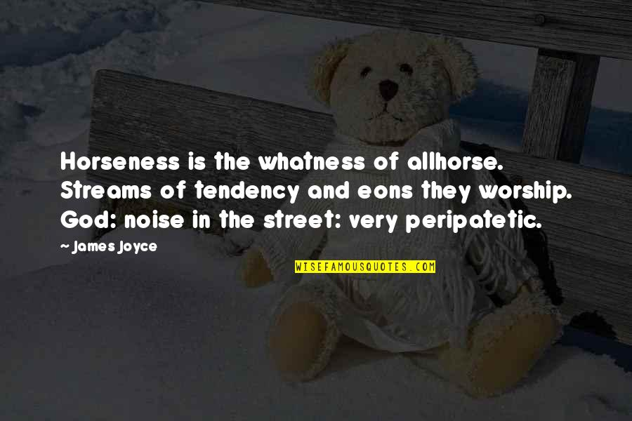 Allhorse Quotes By James Joyce: Horseness is the whatness of allhorse. Streams of