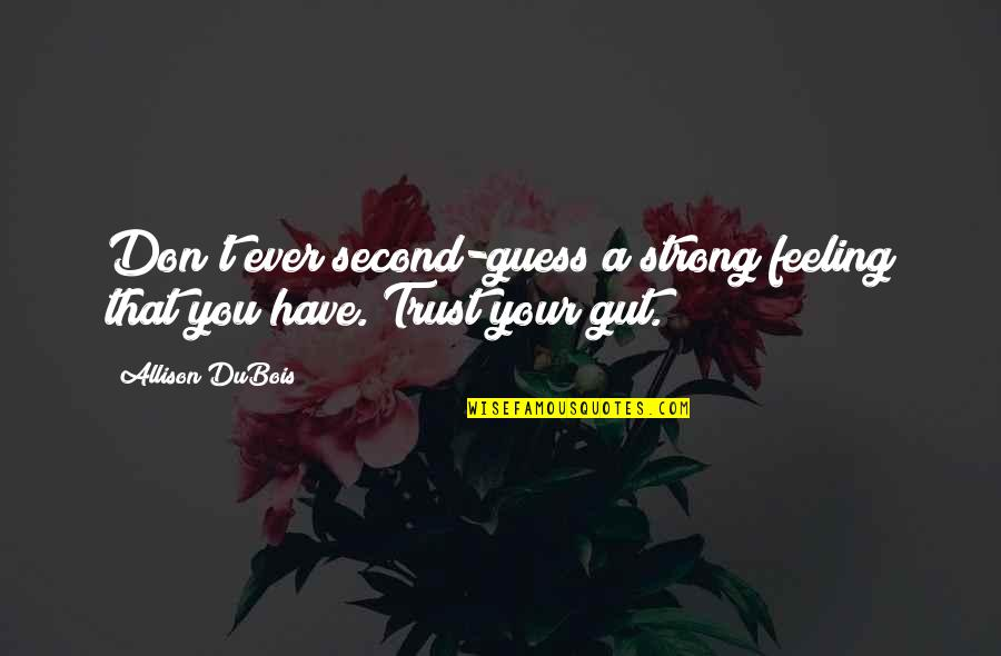 Allison Dubois Quotes By Allison DuBois: Don't ever second-guess a strong feeling that you