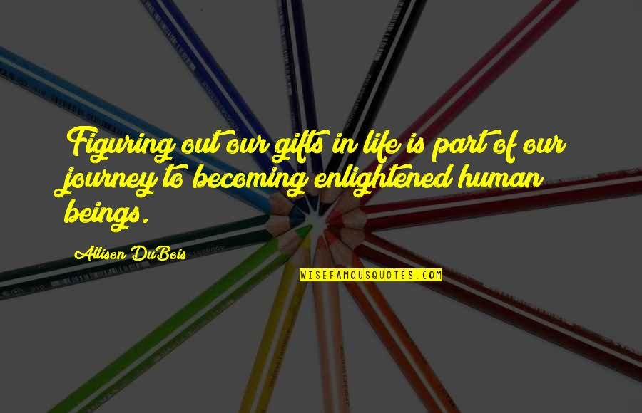 Allison Dubois Quotes By Allison DuBois: Figuring out our gifts in life is part