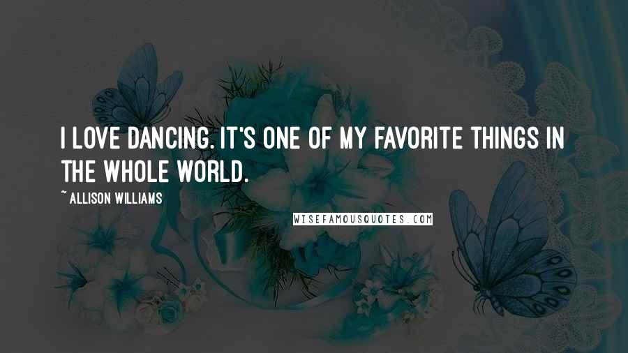 Allison Williams quotes: I love dancing. It's one of my favorite things in the whole world.