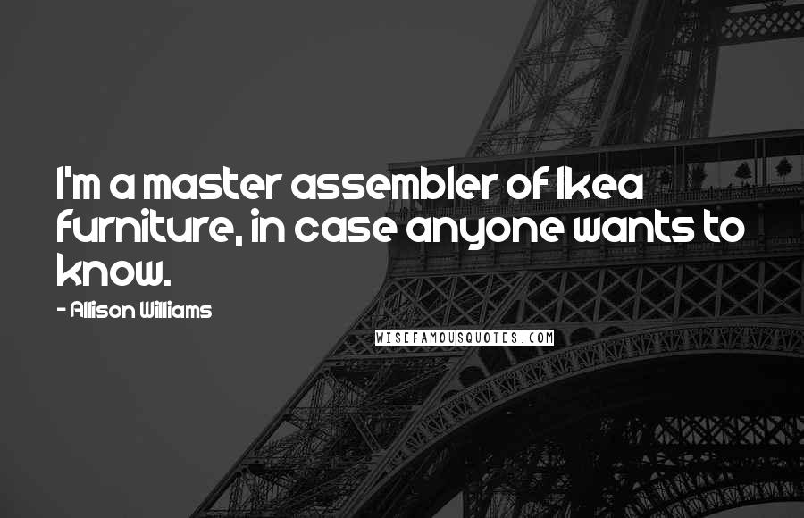 Allison Williams quotes: I'm a master assembler of Ikea furniture, in case anyone wants to know.