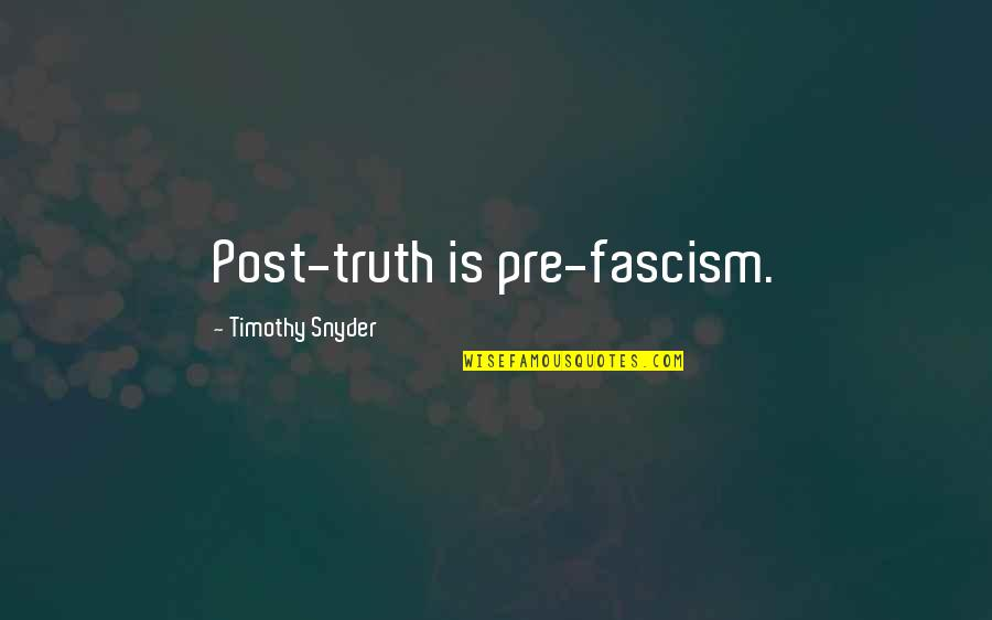 Allo Allo Airmen Quotes By Timothy Snyder: Post-truth is pre-fascism.
