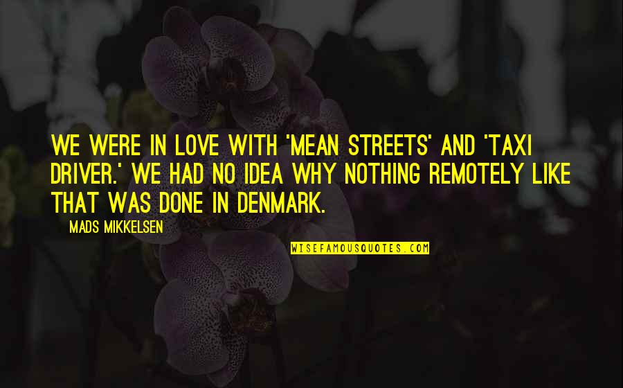 Allo Allo Crabtree Quotes By Mads Mikkelsen: We were in love with 'Mean Streets' and