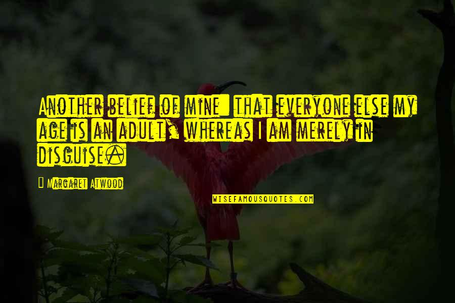 Allo Allo Crabtree Quotes By Margaret Atwood: Another belief of mine: that everyone else my