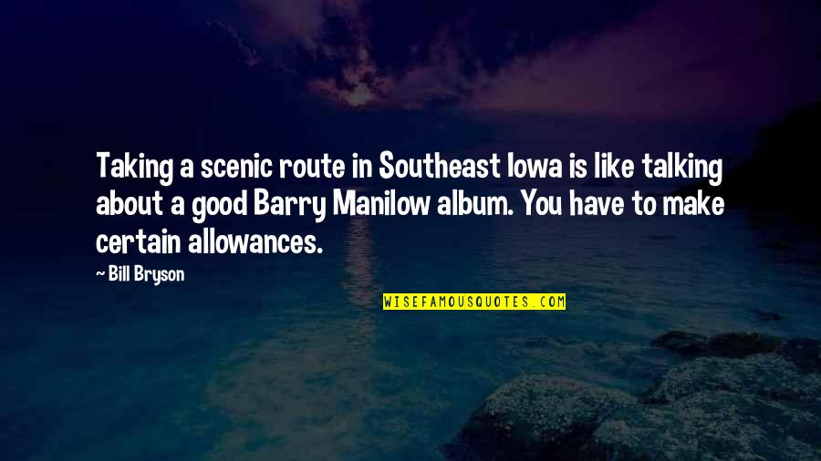 Allowances Quotes By Bill Bryson: Taking a scenic route in Southeast Iowa is