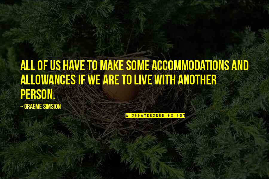 Allowances Quotes By Graeme Simsion: All of us have to make some accommodations