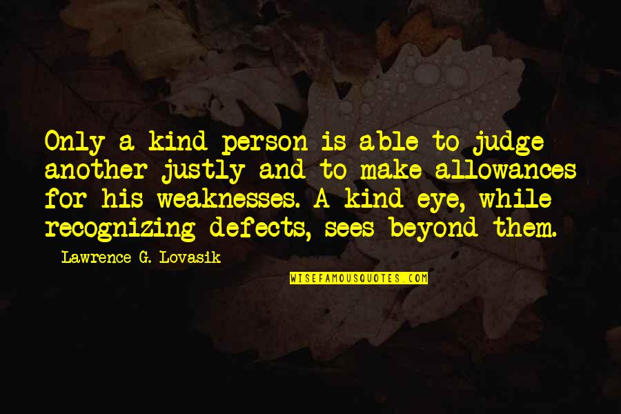 Allowances Quotes By Lawrence G. Lovasik: Only a kind person is able to judge