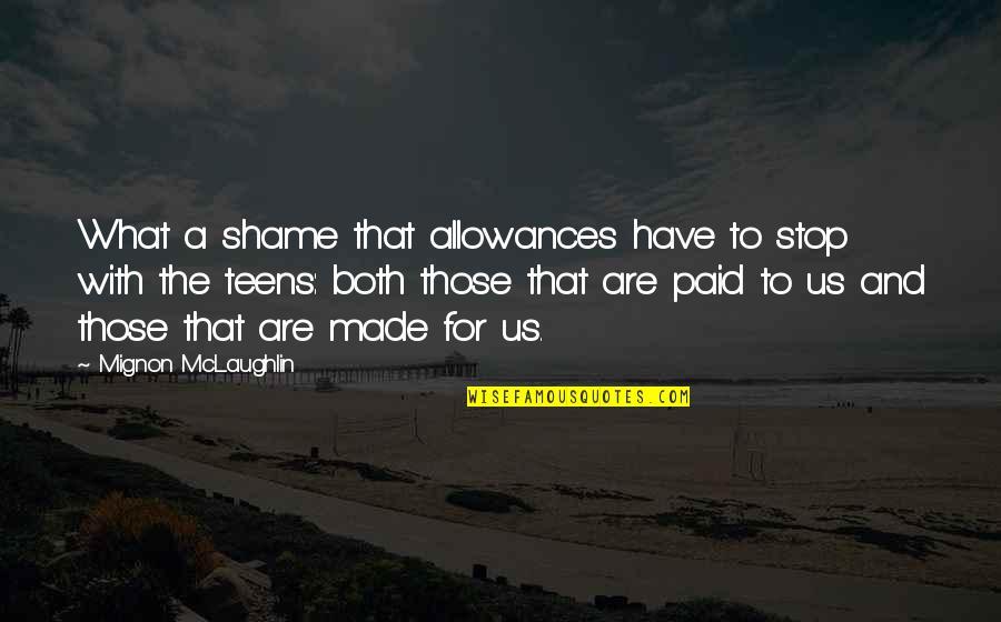 Allowances Quotes By Mignon McLaughlin: What a shame that allowances have to stop