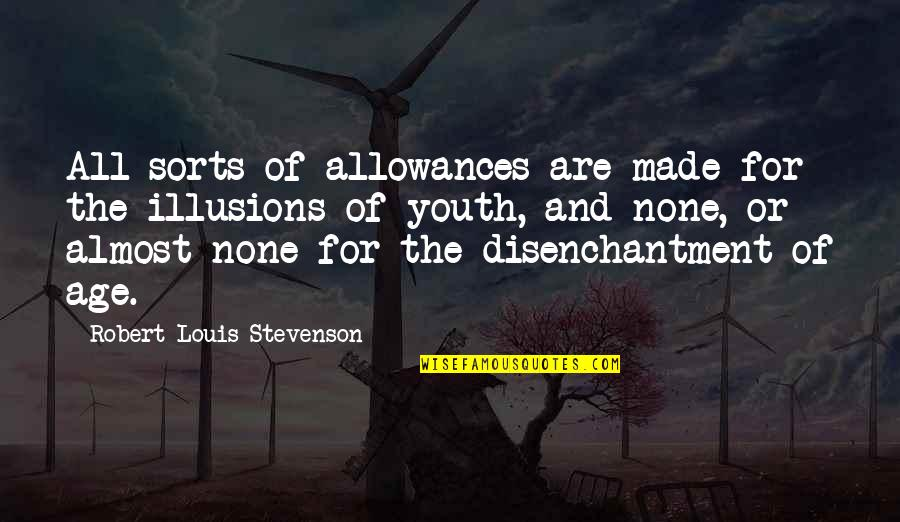 Allowances Quotes By Robert Louis Stevenson: All sorts of allowances are made for the